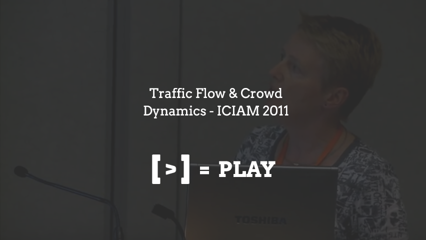 ICIAM 2011: Traffic Flow & Crowd Dynamics