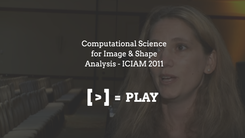 ICIAM 2011: Computational Science for Image & Shape Analysis