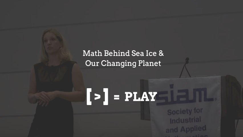 SIAM Annual Meeting 2017: Math Behind Sea Ice & Our Changing Planet