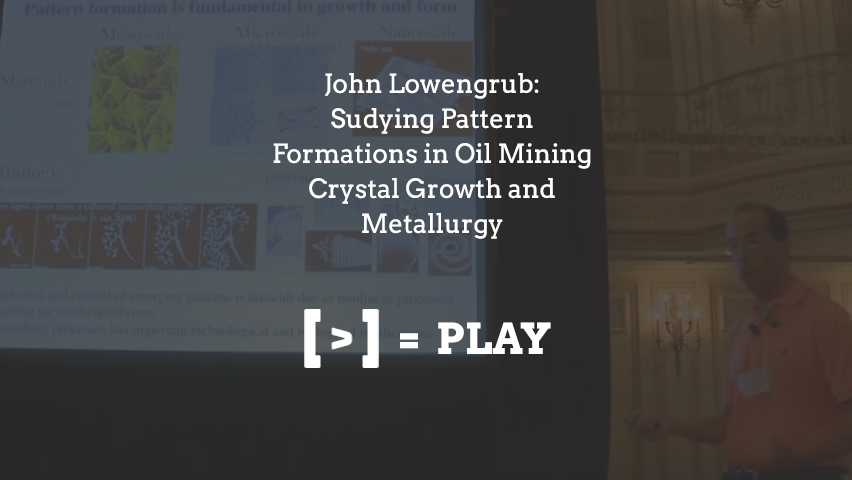 2014 Annual Meeting: Studying Pattern Formations in Oil Mining Crystal Growth and Metallurgy