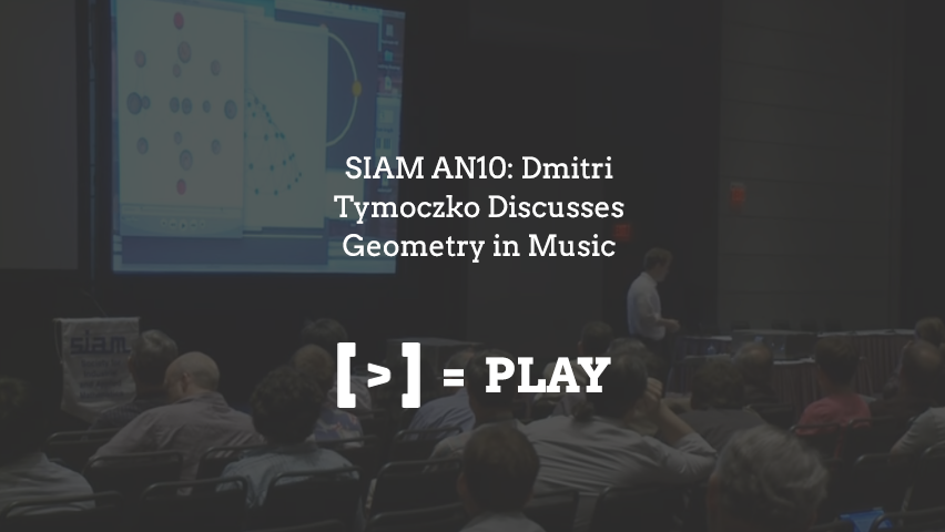 SIAM AN10: Dmitri Tymoczko Discusses Geometry in Music