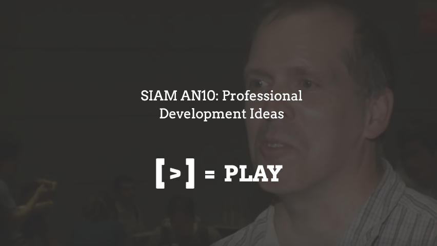 SIAM AN10: Professional Development Ideas
