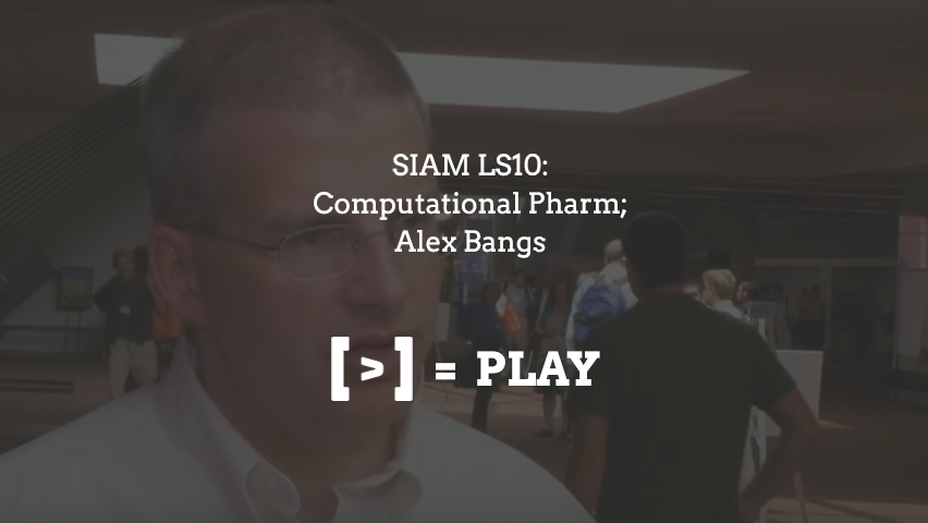 SIAM LS10: Computational Pharm; Alex Bangs